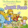 The Berenstain Bears and Too Much Junk Food by Stan Berenstain