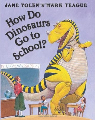 How Do Dinosaurs Go to School? by Jane Yolen