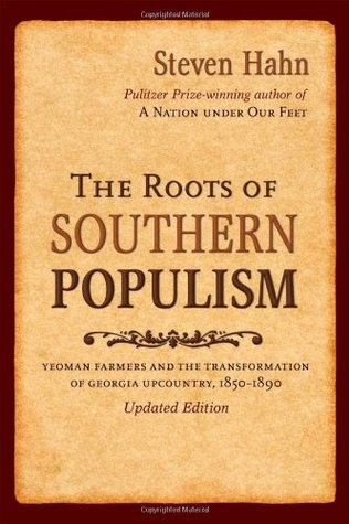 The Roots of Southern Populism: Yeoman Farmers and the Transformation of the Georgia Upcountry, 1850-1890