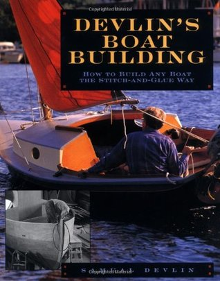 Devlin's Boatbuilding: How to Build Any Boat the Stitch-and-Glue Way