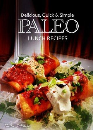 Delicious, Quick & Simple - Paleo Lunch Recipes