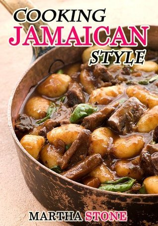 Cooking Jamaican Style: 25 Slow Cooker to Table Delicious Recipes