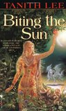Biting the Sun by Tanith Lee