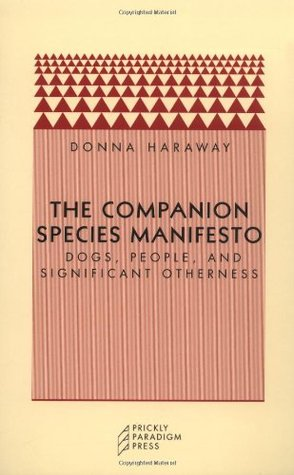 The Companion Species Manifesto by Donna J. Haraway