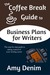 The Coffee Break Guide to Business Plans for Writers by Amy Denim