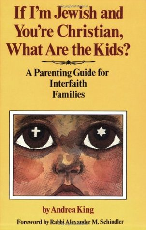 If I'm Jewish and You're Christian, What Are the Kids?: A Parenting Guide for Interfaith Families