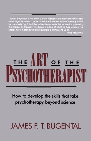 The Art of the Psychotherapist by James F.T. Bugental