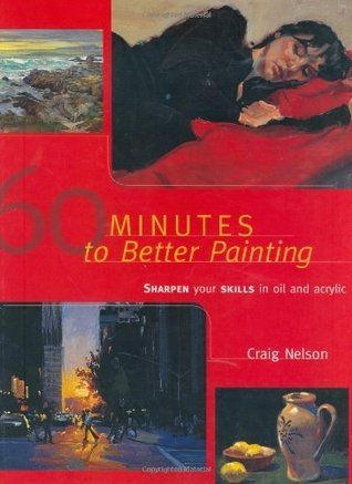 60 Minutes to Better Painting: Sharpen Your Skills in Oil and Acrylic