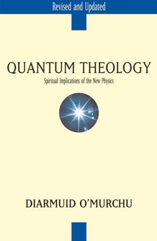 Quantum Theology: Spiritual Implications of the New Physics