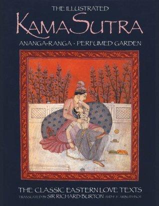 The Illustrated Kama Sutra, Ananga-Ranga and Perfumed Garden: The Classic Eastern Love Texts