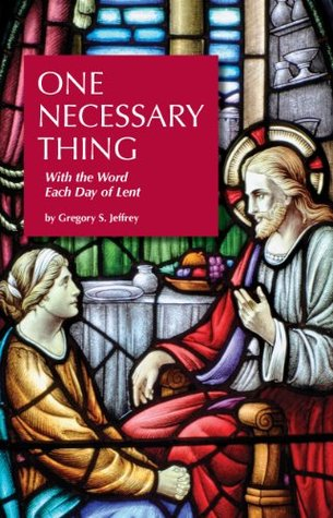 One Necessary Thing - With the Word Each Day of Lent