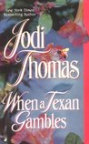 When a Texan Gambles by Jodi Thomas