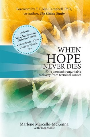 When Hope Never Dies: The Story of My Recovery from Cancer and the Program I Used to Heal Myself