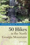 Explorer's Guide 50 Hikes in the North Georgia Mountains: Walks, Hikes  Backpacking Trips from Lookout Mountain to the Blue Ridge to the Chattooga River