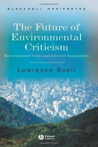 Future of Environmental Criticism: Environmental Crisis and Literary Imagination