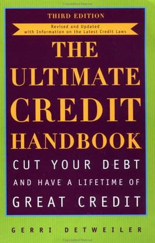 The Ultimate Credit Handbook: How to Cut Your Debt and Have a Lifetime of Great Credit