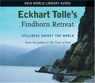 Eckhart Tolle's Findhorn Retreat: Stillness Amidst the World