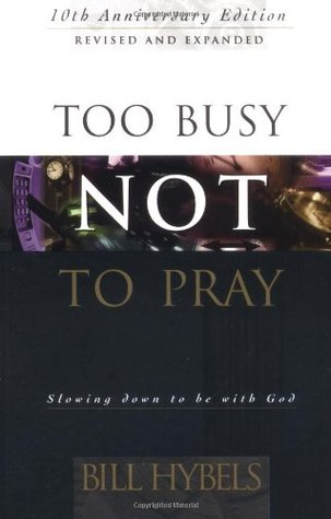 Too busy not to pray slowing down to be with god by bill hybels 44399 fandeluxe Image collections