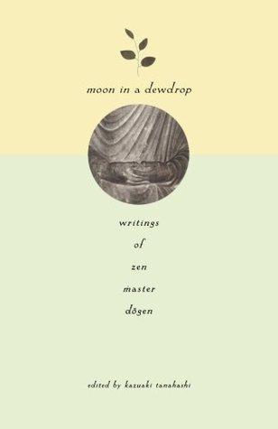 Moon In a Dewdrop by Dōgen