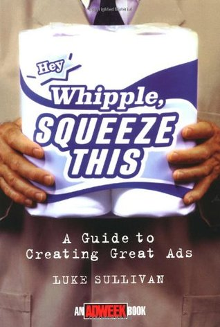 """""""Hey, Whipple, Squeeze This"""" by Luke Sullivan"""