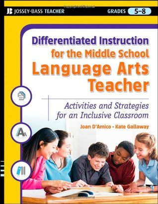 Differentiated Instruction for the Middle School Language Arts Teacher: Activities and Strategies for an Inclusive Classroom
