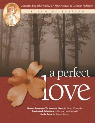 "A Perfect Love: Understanding John Wesley's ""A Plain Account of Christian Perfection"""