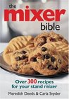 The Mixer Bible: Over 300 Recipes for Your Stand Mixer