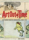 Art Out of Time: Unknown Comics Visionaries, 1900-1969