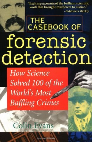 The Casebook Of Forensic Detection How Science Solved 100 Of The