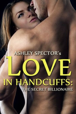 Love In Handcuffs: The Secret Billionaire (Part One)