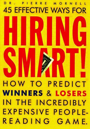 Hiring smart!: how to predict winners and losers in the incredibly expensive people-reading game par Pierre Mornell