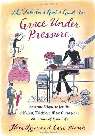 The Fabulous Girl's Guide to Grace Under Pressure by Kim Izzo