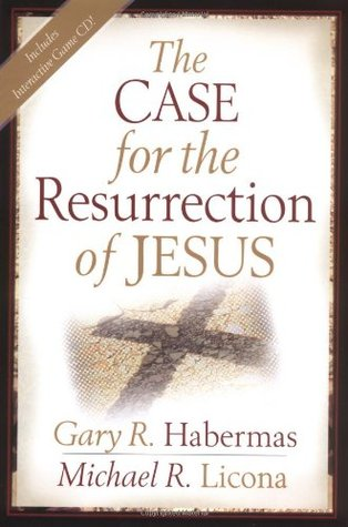 The Case for the Resurrection of Jesus by Gary R. Habermas