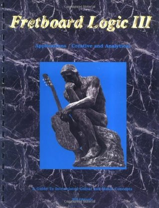 Fretboard Logic III Applications: Creative and Analytical