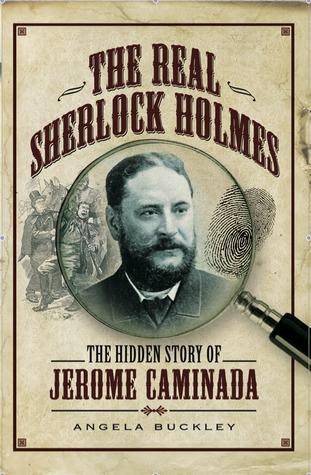 The Real Sherlock Holmes: The Hidden Story of Jerome Caminada