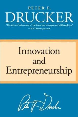 Innovation and Entrepreneurship by Peter F. Drucker