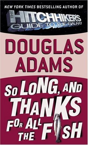 So Long, and Thanks for All the Fish(Hitchhikers Guide to the Galaxy 4)