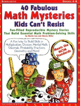 40 Fabulous Math Mysteries Kids Can't Resist: Fun-Filled Stories That Build Essential Problem-Solving Skills