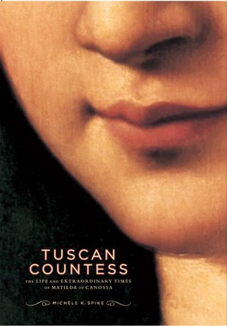 Tuscan Countess: The Life and Extraordinary Times of Matilda of Canossa