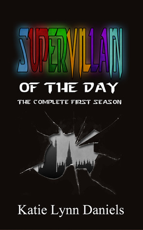 Supervillain of the Day: The Complete First Season (Supervillain of the Day Omnibus)