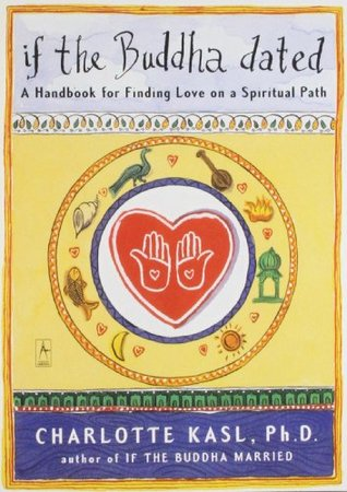 Ebook If the Buddha Dated: A Handbook for Finding Love on a Spiritual Path by Charlotte Kasl DOC!