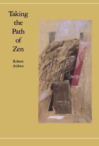 Taking the Path of Zen by Robert Aitken