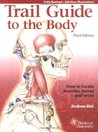 Trail Guide to the Body: How to locate the body's muscles, bones and more