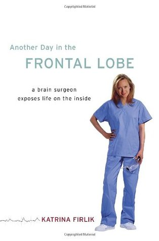 Another Day in the Frontal Lobe by Katrina Firlik