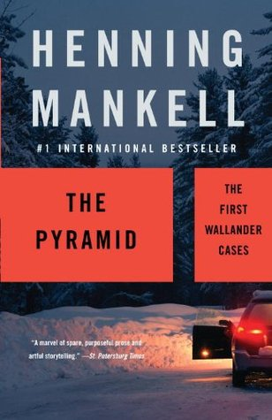 The Pyramid: The First Wallander Cases (Kurt Wallander #9)