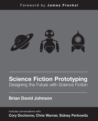 Science Fiction Prototyping: Designing the Future with Science Fiction