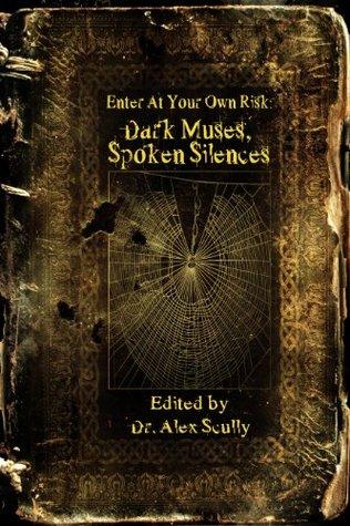 Enter At Your Own Risk: Dark Muses, Spoken Silences