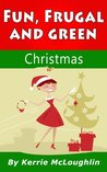 Fun, Frugal and Green Christmas (Fun, Frugal and Green Holidays)