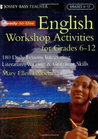 Ready-To-Use English Workshop Activities for Grades 6 - 12: 180 Daily Lessons Integrating Literature, Writing and Grammar Skills