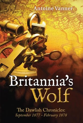 Britannia's Wolf: The Dawlish Chronicles: September 1877 - February 1878
